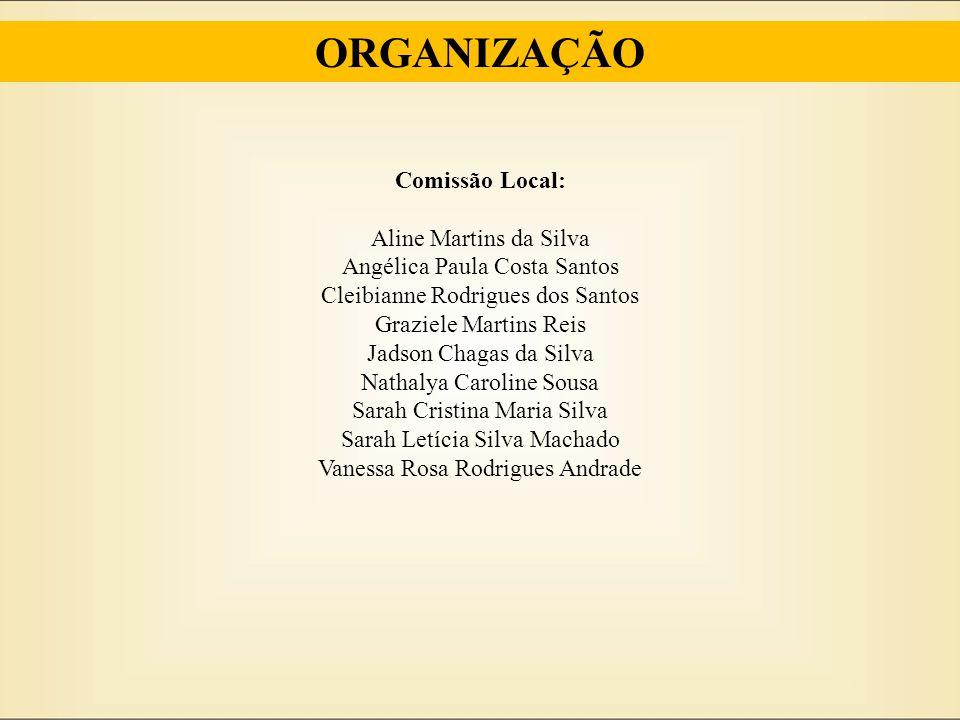 ORGANIZAÇÃO Comissão Local: Aline Martins da Silva