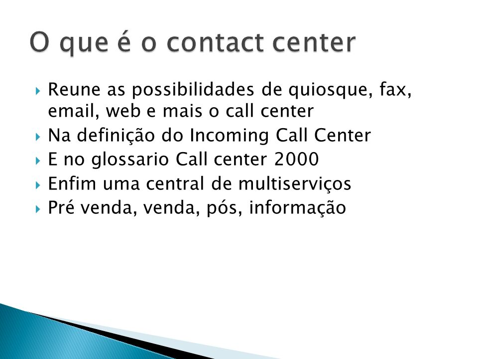 O que é o contact center Reune as possibilidades de quiosque, fax, email, web e mais o call center.