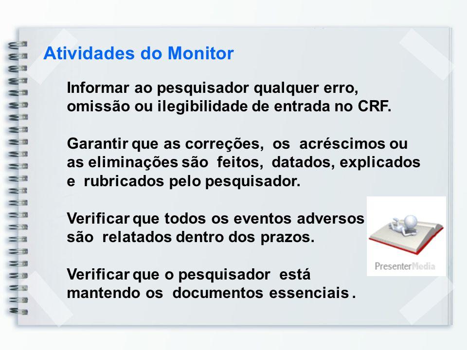 Atividades do Monitor Informar ao pesquisador qualquer erro, omissão ou ilegibilidade de entrada no CRF.