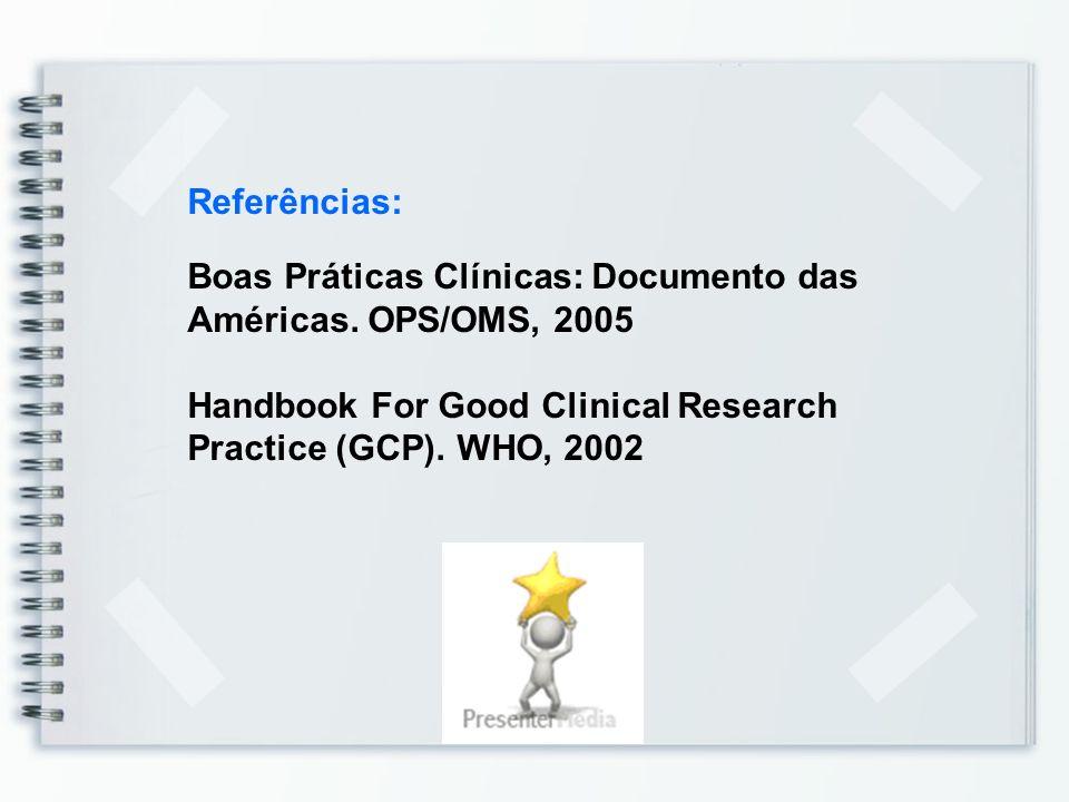 Referências: Boas Práticas Clínicas: Documento das Américas.