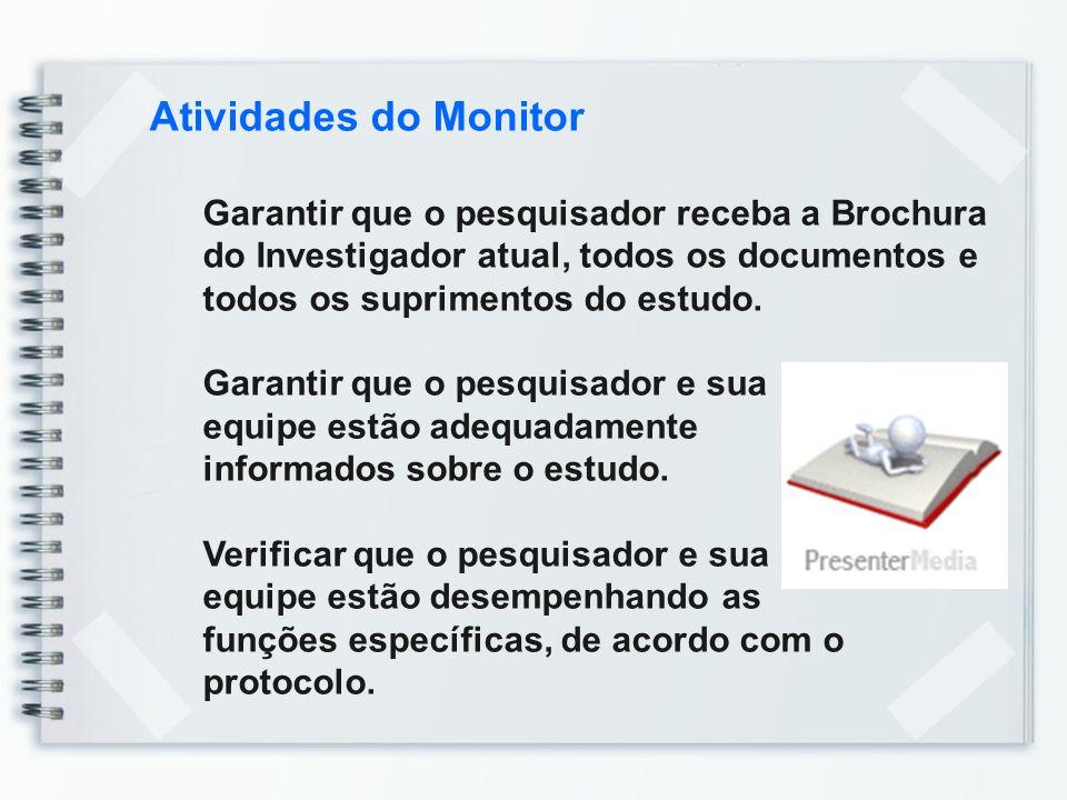 Atividades do Monitor Garantir que o pesquisador receba a Brochura do Investigador atual, todos os documentos e todos os suprimentos do estudo.