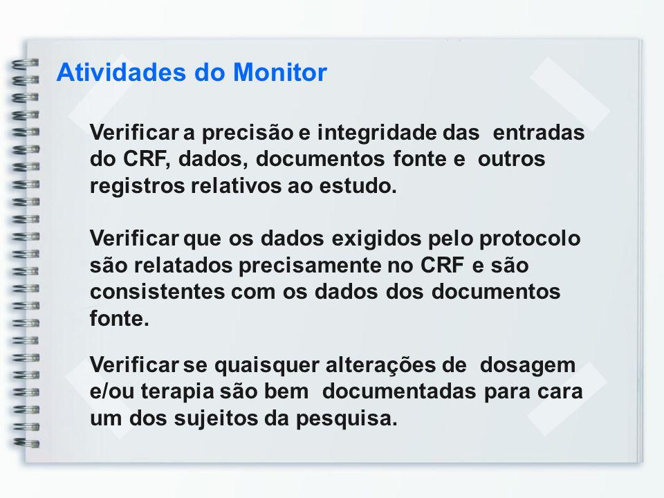 Atividades do Monitor Verificar a precisão e integridade das entradas do CRF, dados, documentos fonte e outros registros relativos ao estudo.