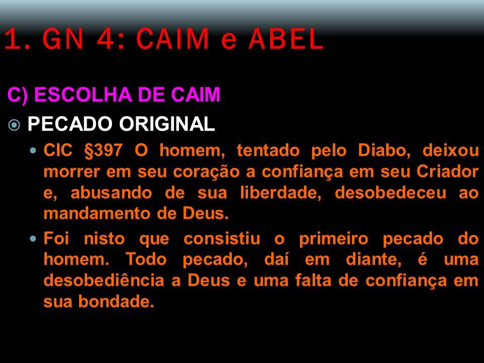 1. GN 4: CAIM e ABEL C) ESCOLHA DE CAIM PECADO ORIGINAL