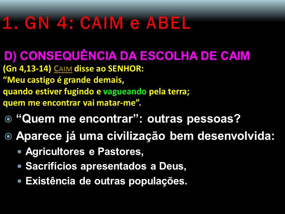 1. GN 4: CAIM e ABEL D) CONSEQUÊNCIA DA ESCOLHA DE CAIM
