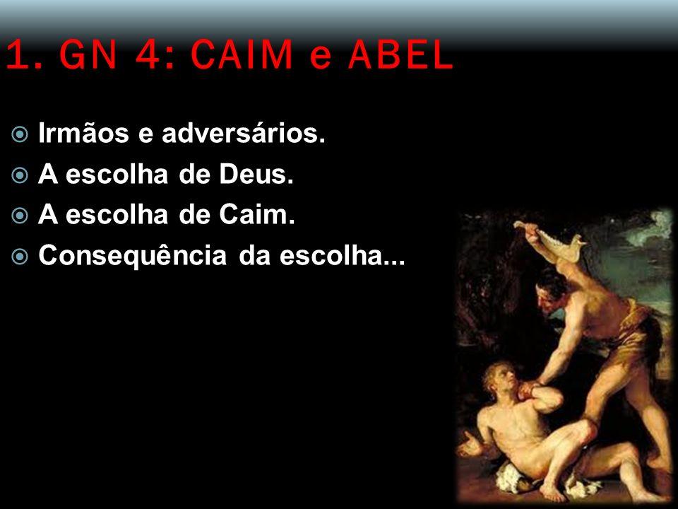 1. GN 4: CAIM e ABEL Irmãos e adversários. A escolha de Deus.