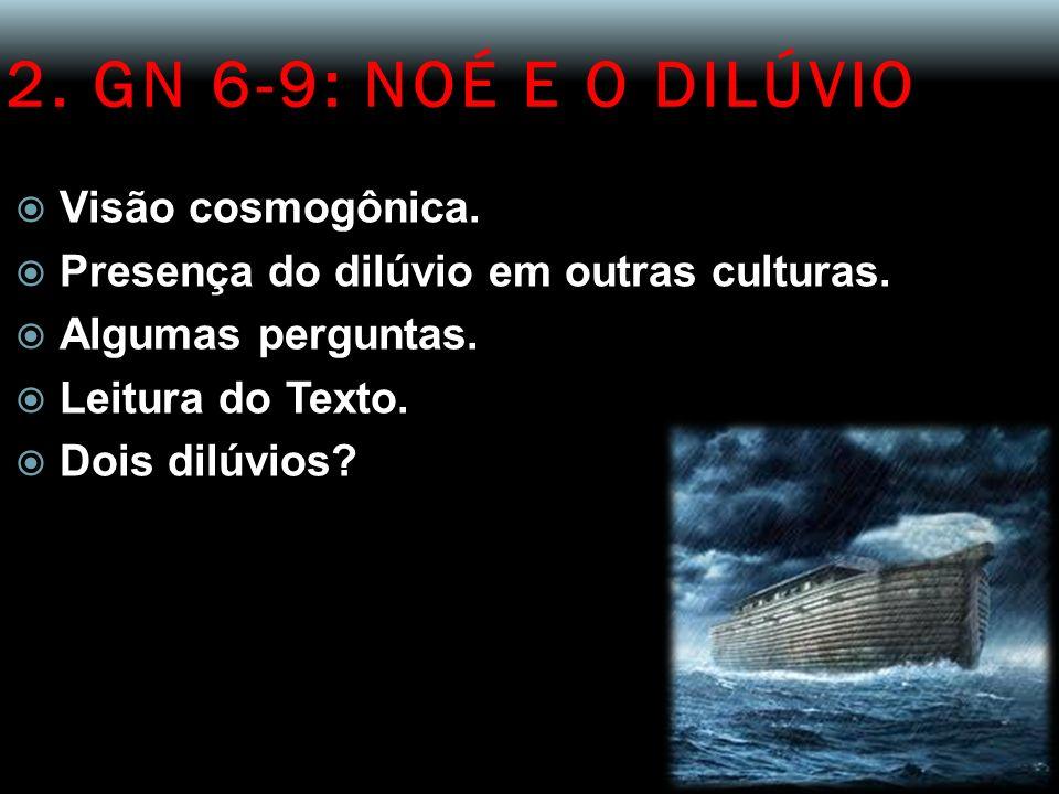 2. GN 6-9: NOÉ E O DILÚVIO Visão cosmogônica.