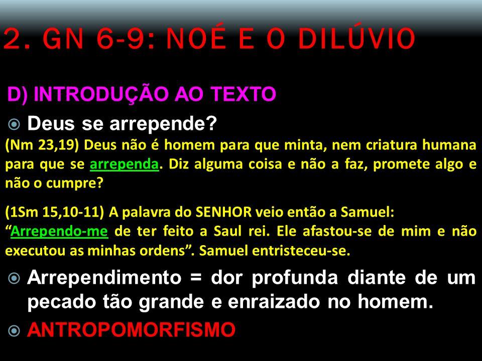 2. GN 6-9: NOÉ E O DILÚVIO D) INTRODUÇÃO AO TEXTO Deus se arrepende