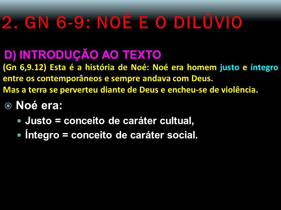 2. GN 6-9: NOÉ E O DILÚVIO D) INTRODUÇÃO AO TEXTO Noé era: