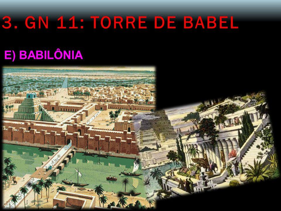 3. GN 11: TORRE DE BABEL E) BABILÔNIA