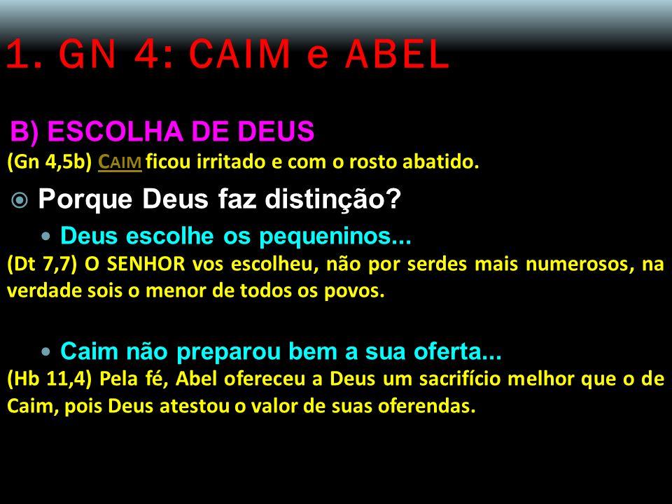 1. GN 4: CAIM e ABEL B) ESCOLHA DE DEUS Porque Deus faz distinção