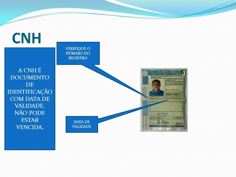 CNH A CNH É DOCUMENTO DE IDENTIFICAÇÃO COM DATA DE VALIDADE.