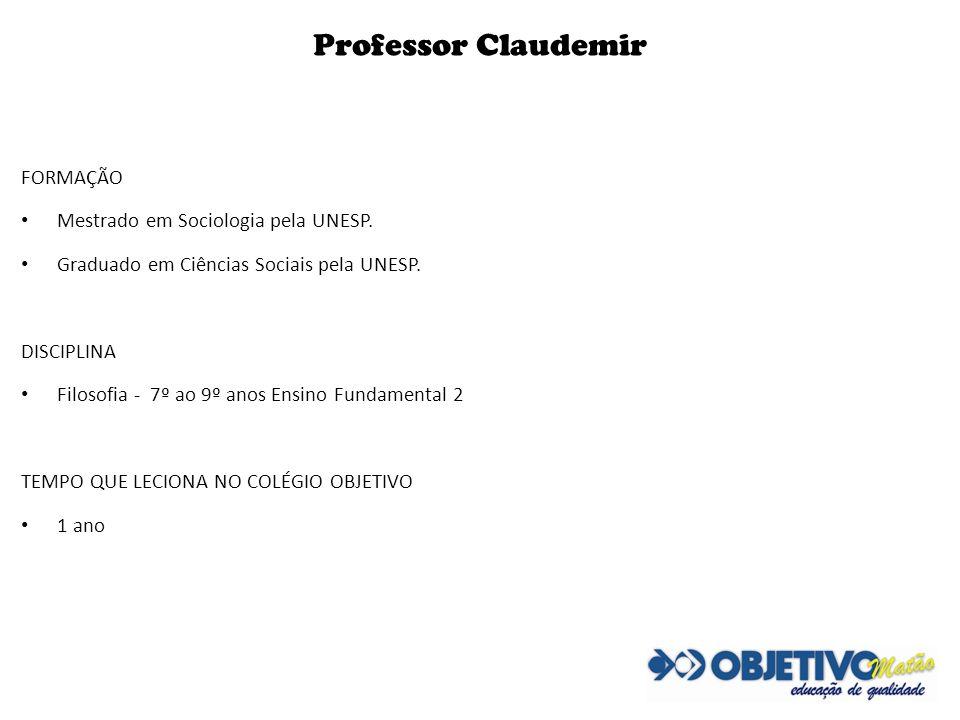 Professor Claudemir FORMAÇÃO Mestrado em Sociologia pela UNESP.