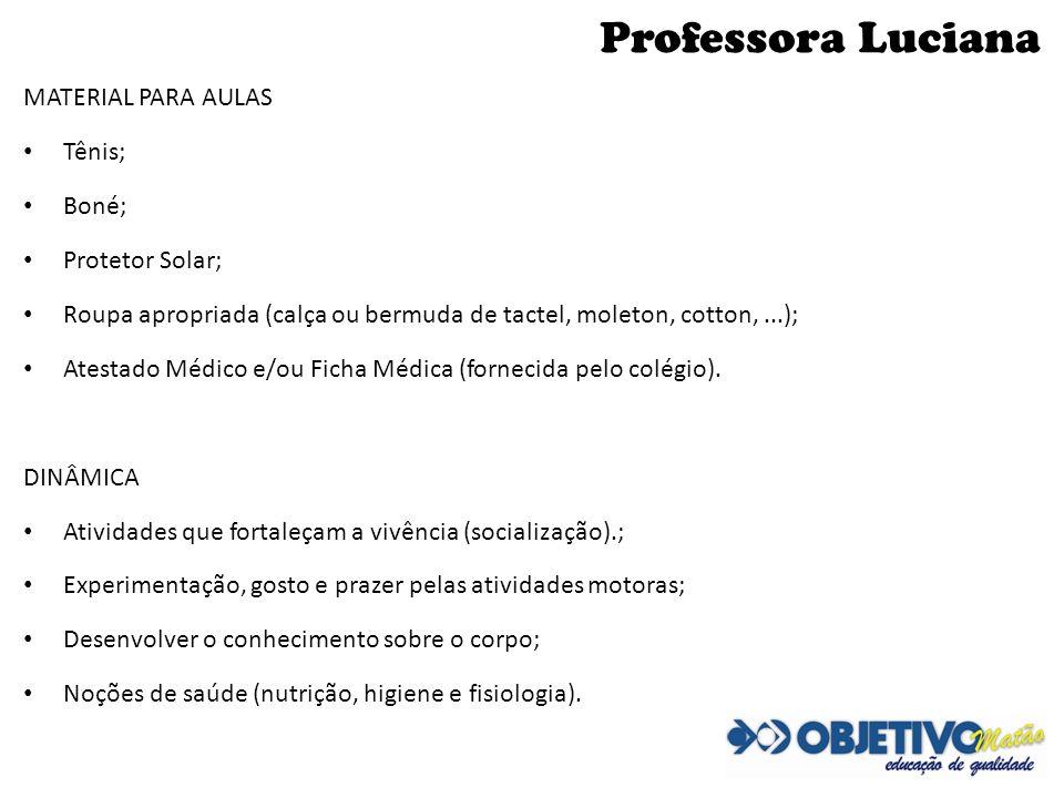 Professora Luciana MATERIAL PARA AULAS Tênis; Boné; Protetor Solar;