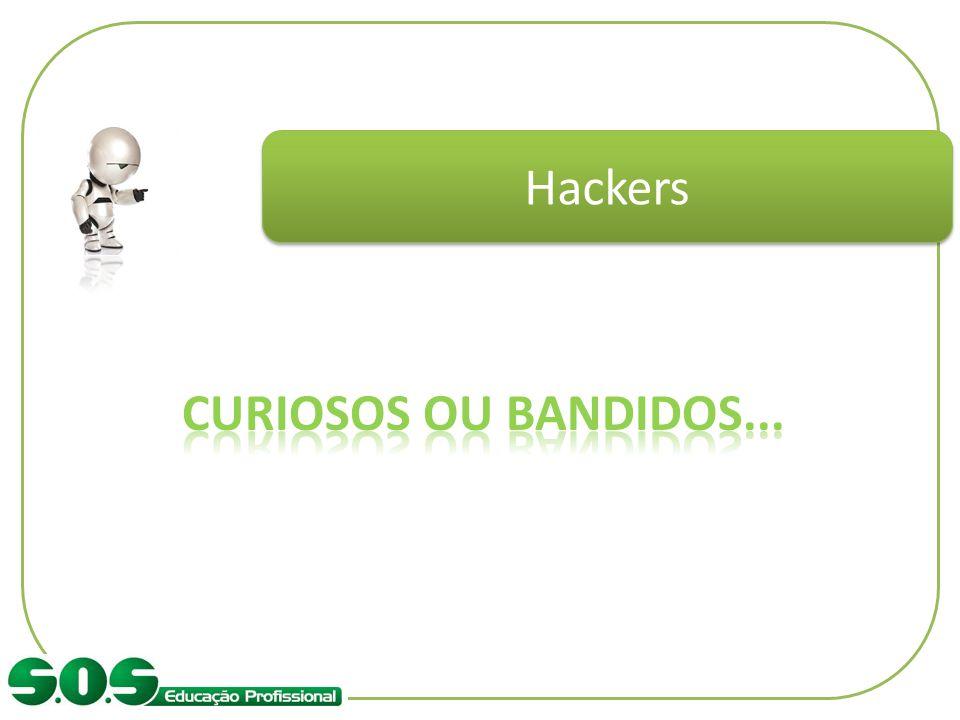 Hackers Curiosos ou bandidos... Apresentar o material sobre hackers.