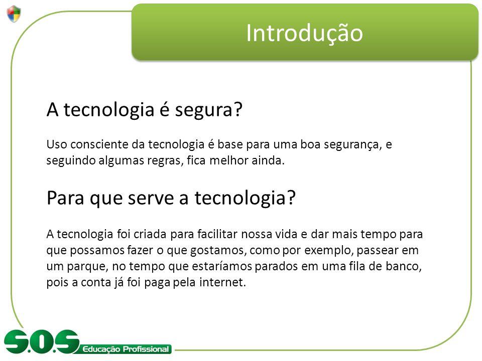 Introdução A tecnologia é segura Para que serve a tecnologia