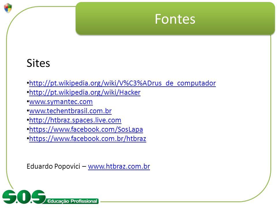 Fontes Sites http://pt.wikipedia.org/wiki/V%C3%ADrus_de_computador