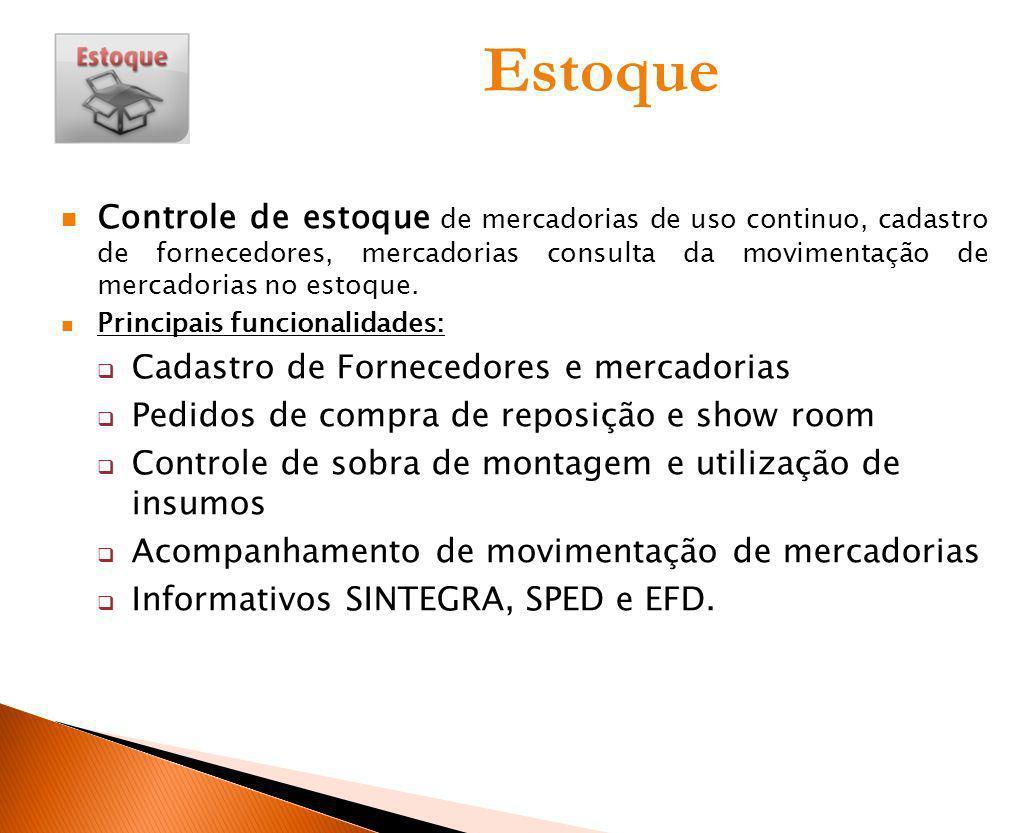 Estoque Controle de estoque de mercadorias de uso continuo, cadastro de fornecedores, mercadorias consulta da movimentação de mercadorias no estoque.