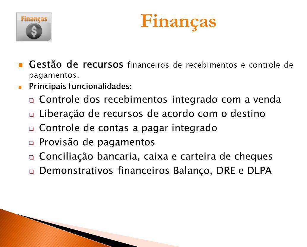 Finanças Gestão de recursos financeiros de recebimentos e controle de pagamentos. Principais funcionalidades: