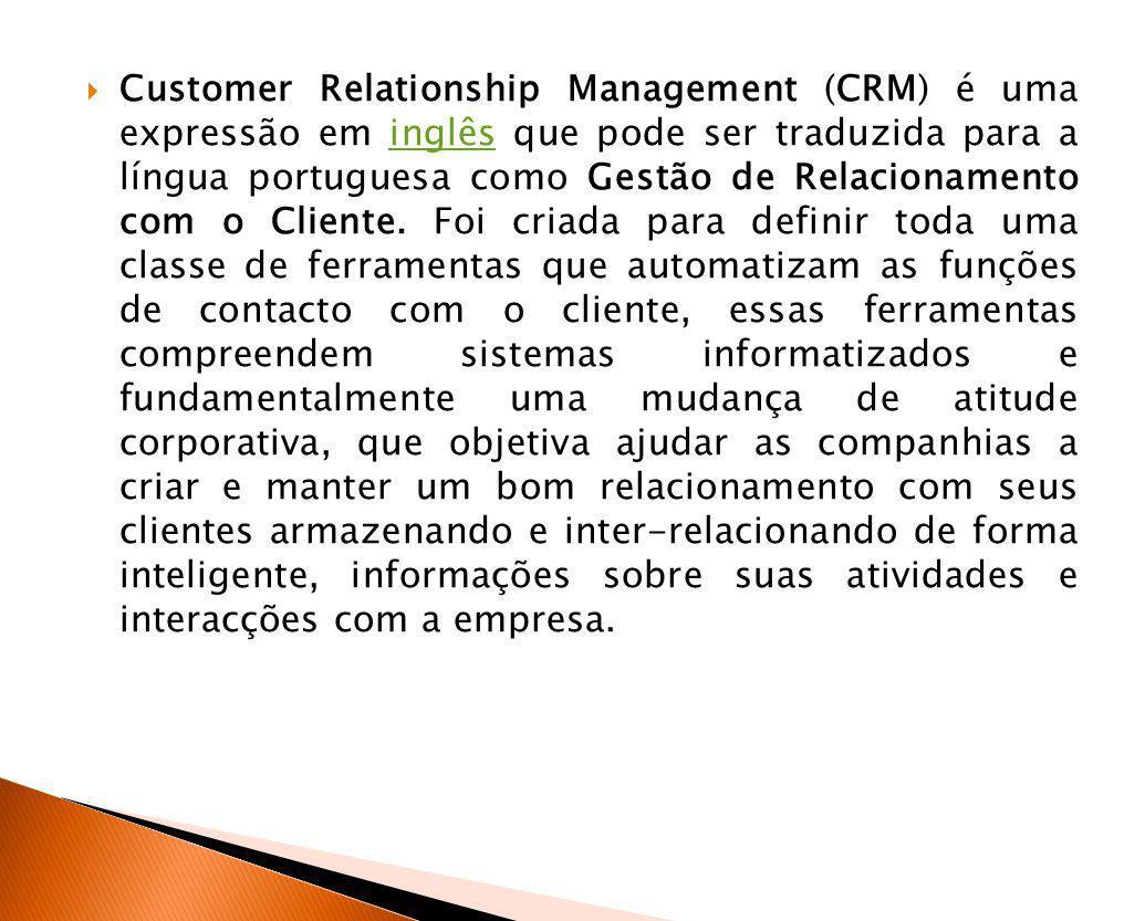 Customer Relationship Management (CRM) é uma expressão em inglês que pode ser traduzida para a língua portuguesa como Gestão de Relacionamento com o Cliente.