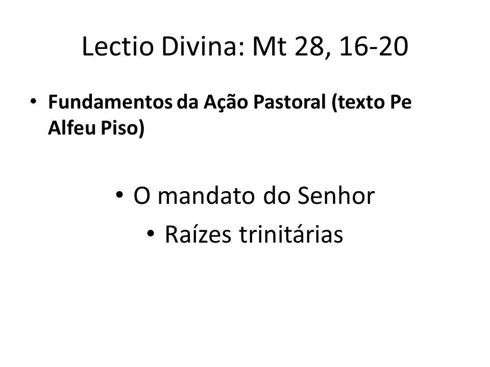 Lectio Divina: Mt 28, 16-20 O mandato do Senhor Raízes trinitárias
