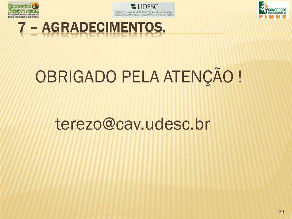 7 – AGRADECIMENTOS. OBRIGADO PELA ATENÇÃO ! terezo@cav.udesc.br