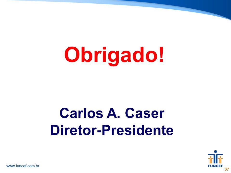 Obrigado! Carlos A. Caser Diretor-Presidente 37