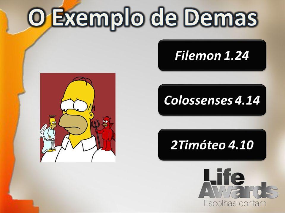 O Exemplo de Demas Filemon 1.24 Colossenses 4.14 2Timóteo 4.10