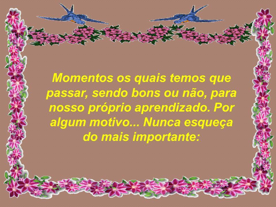 Momentos os quais temos que passar, sendo bons ou não, para nosso próprio aprendizado.