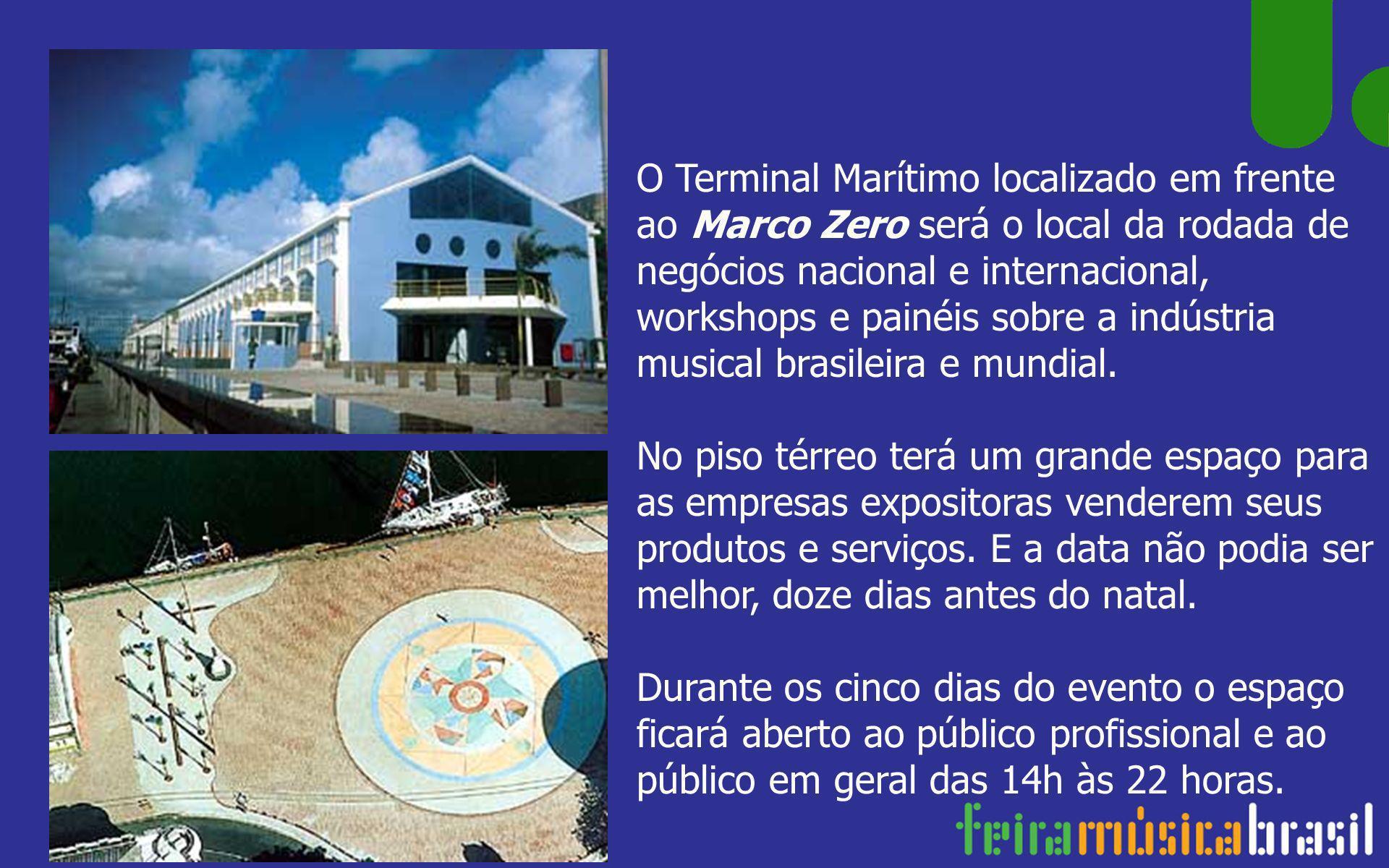 O Terminal Marítimo localizado em frente ao Marco Zero será o local da rodada de negócios nacional e internacional, workshops e painéis sobre a indústria