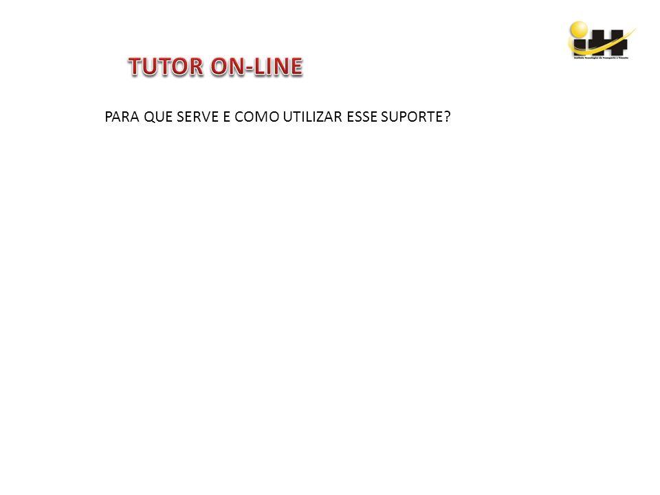 TUTOR ON-LINE PARA QUE SERVE E COMO UTILIZAR ESSE SUPORTE