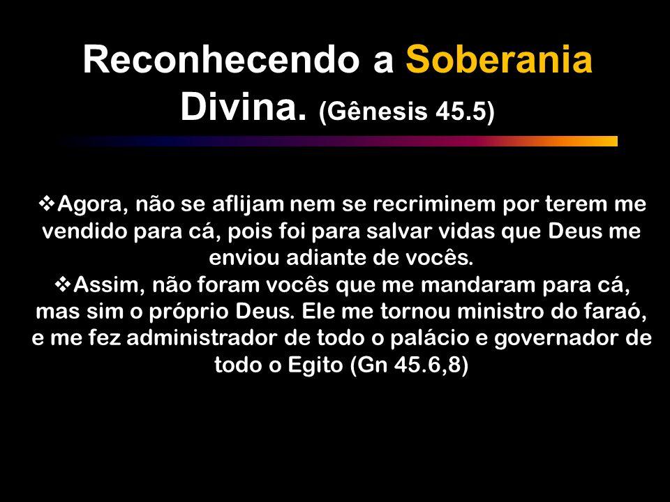 Reconhecendo a Soberania Divina. (Gênesis 45.5)