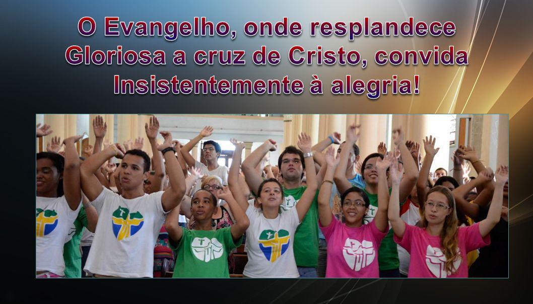 O Evangelho, onde resplandece Gloriosa a cruz de Cristo, convida