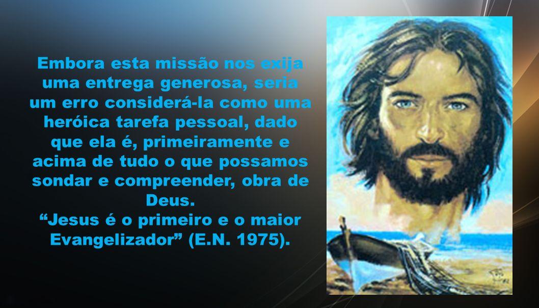Jesus é o primeiro e o maior Evangelizador (E.N. 1975).
