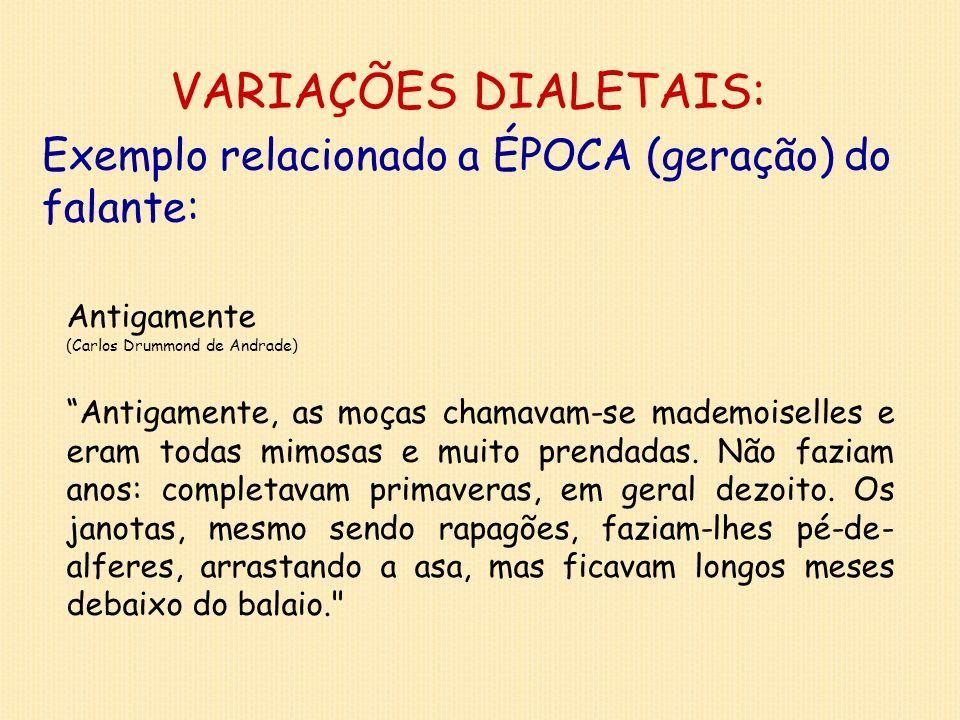 VARIAÇÕES DIALETAIS: Exemplo relacionado a ÉPOCA (geração) do falante:
