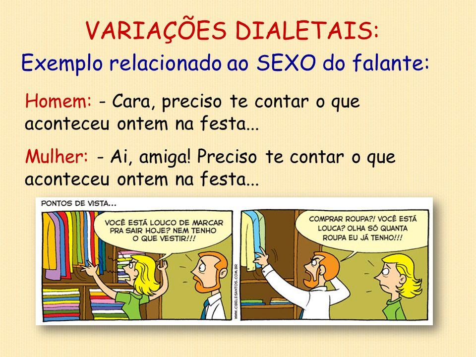 VARIAÇÕES DIALETAIS: Exemplo relacionado ao SEXO do falante: