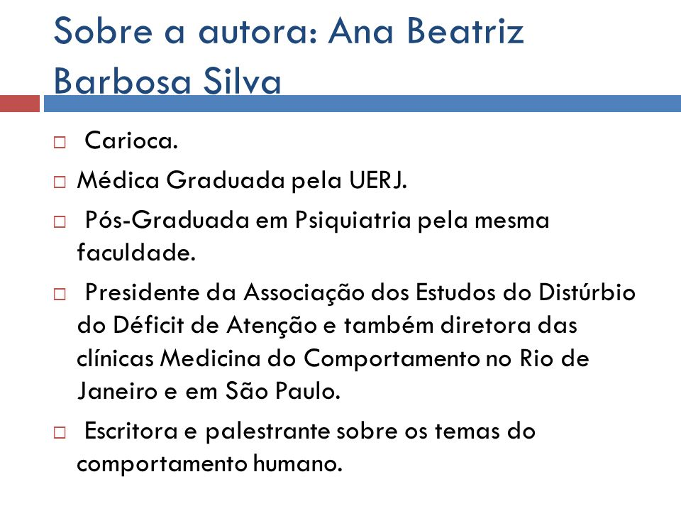 Sobre a autora: Ana Beatriz Barbosa Silva