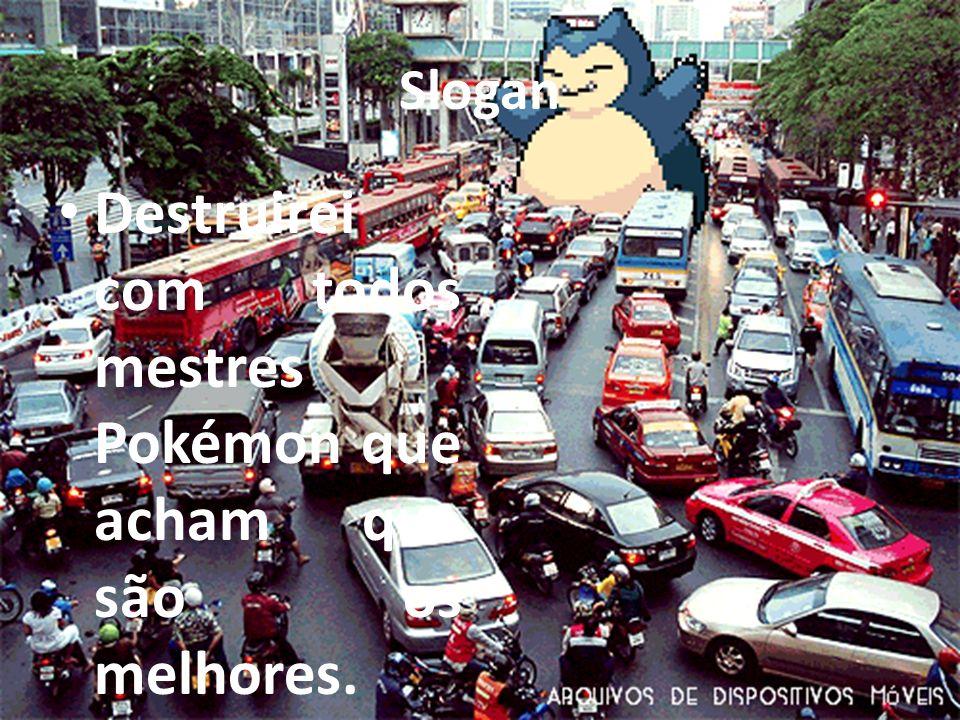 Destruirei com todos mestres Pokémon que acham que são os melhores.