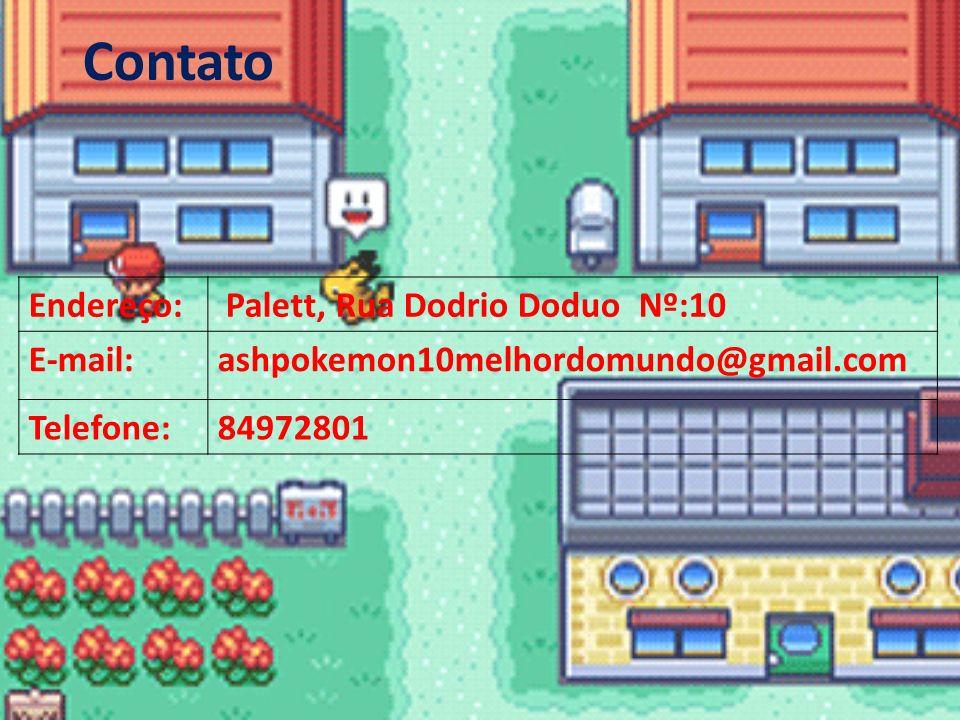 Contato Endereço: Palett, Rua Dodrio Doduo Nº:10 E-mail: