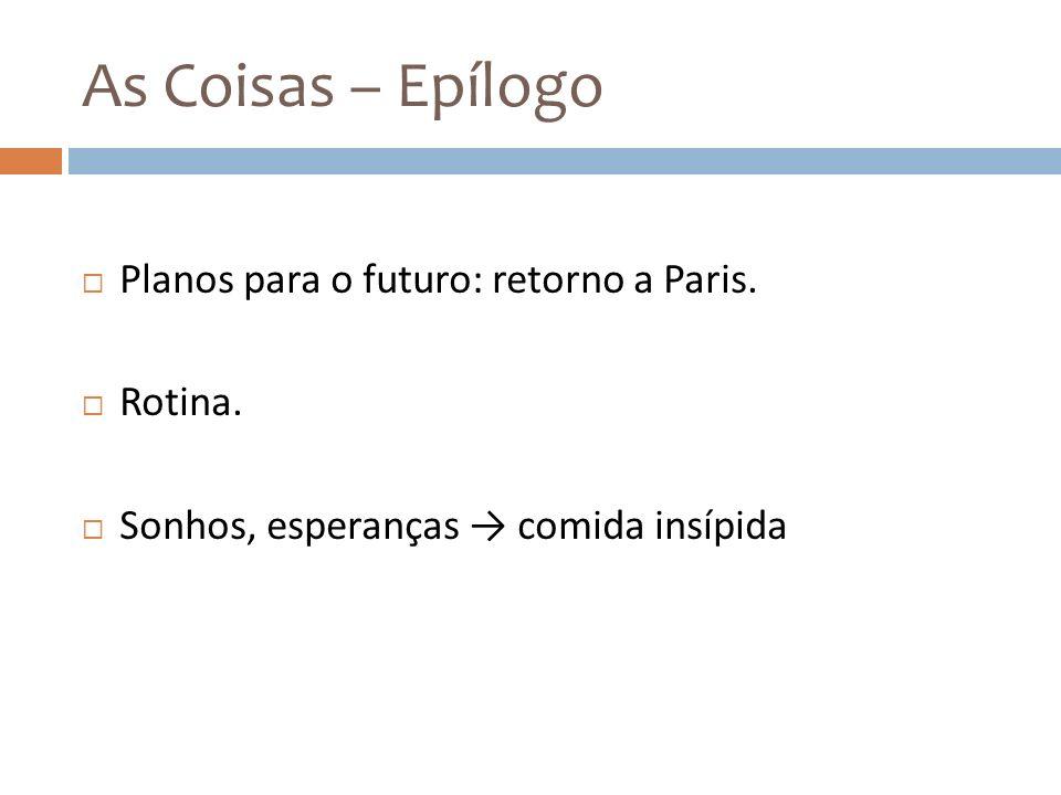 As Coisas – Epílogo Planos para o futuro: retorno a Paris. Rotina.