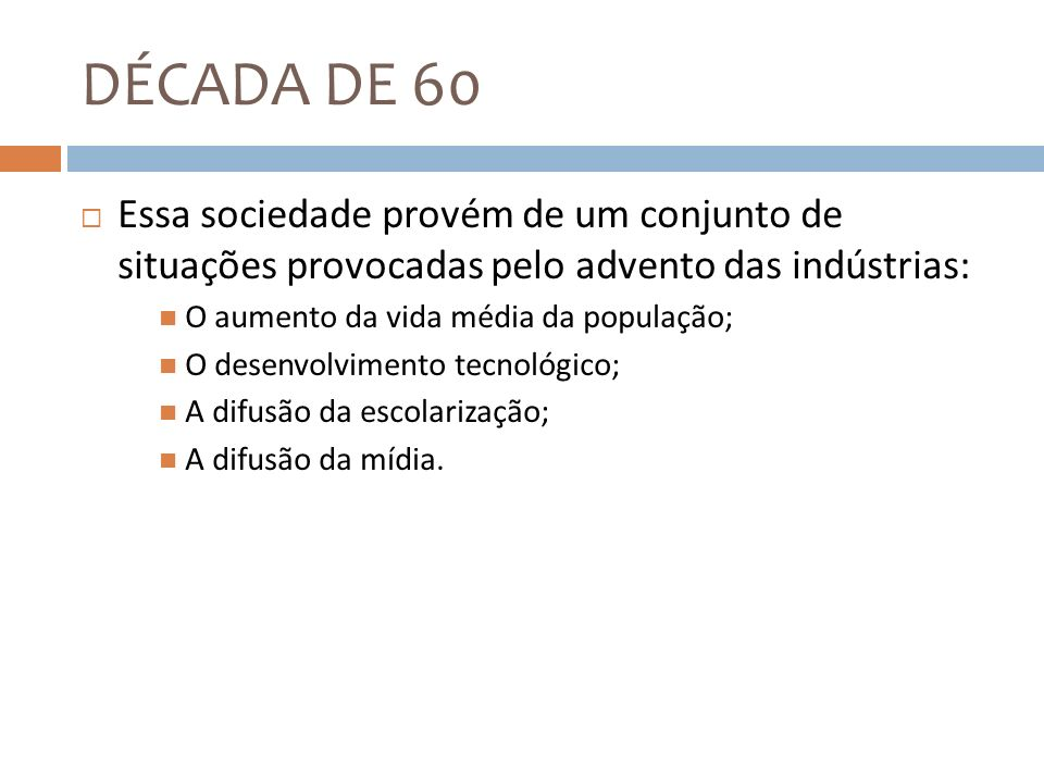 DÉCADA DE 60Essa sociedade provém de um conjunto de situações provocadas pelo advento das indústrias:
