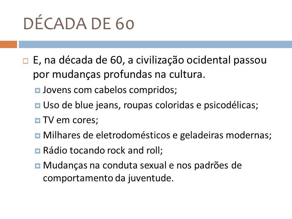 DÉCADA DE 60E, na década de 60, a civilização ocidental passou por mudanças profundas na cultura. Jovens com cabelos compridos;