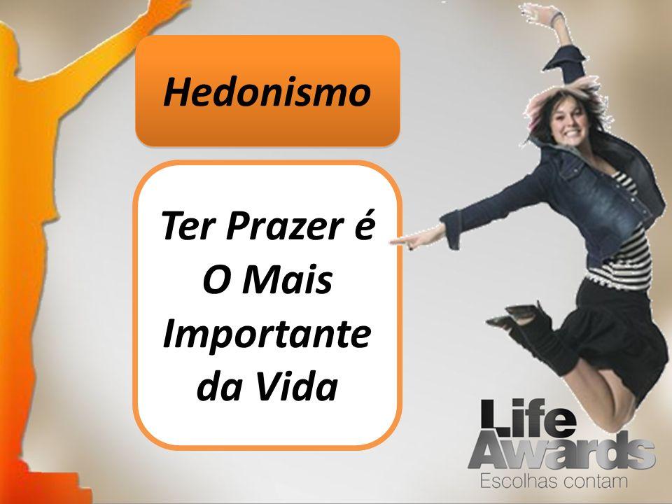 Ter Prazer é O Mais Importante da Vida
