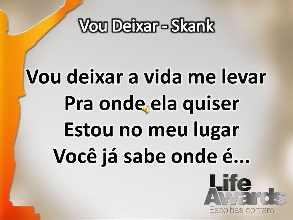 Vou Deixar - Skank Vou deixar a vida me levar Pra onde ela quiser Estou no meu lugar Você já sabe onde é...