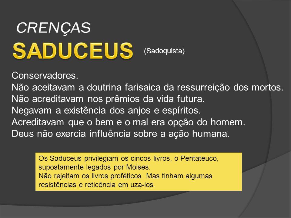 SADUCEUS CRENÇAS Conservadores.