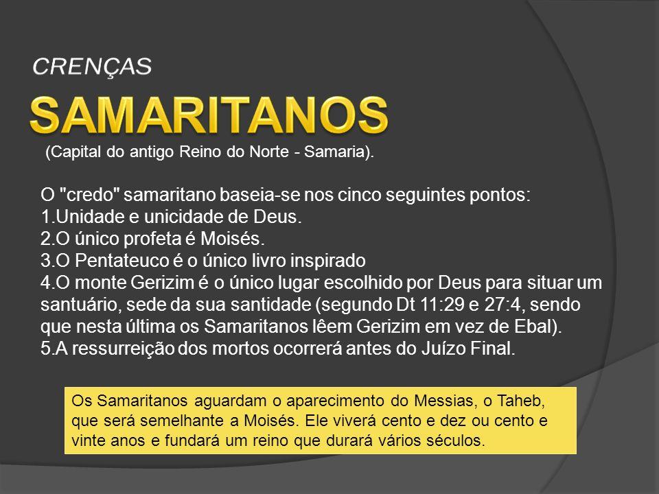 CRENÇAS SAMARITANOS. (Capital do antigo Reino do Norte - Samaria). O credo samaritano baseia-se nos cinco seguintes pontos: