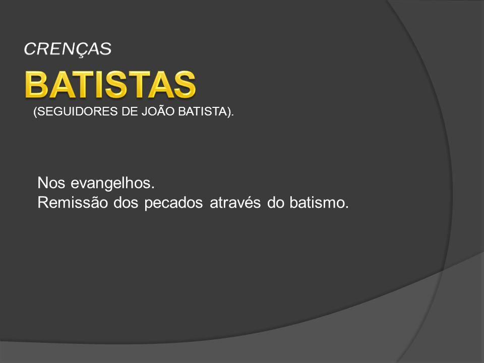 BATISTAS CRENÇAS Nos evangelhos.