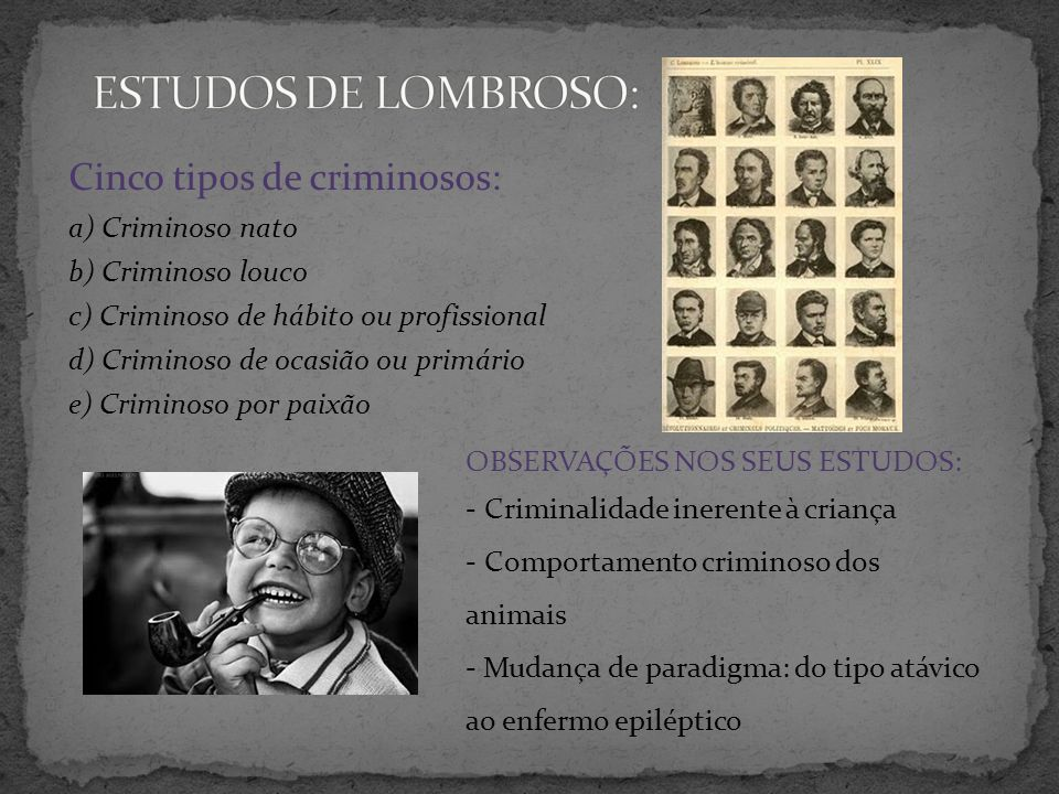 ESTUDOS DE LOMBROSO: Cinco tipos de criminosos: a) Criminoso nato