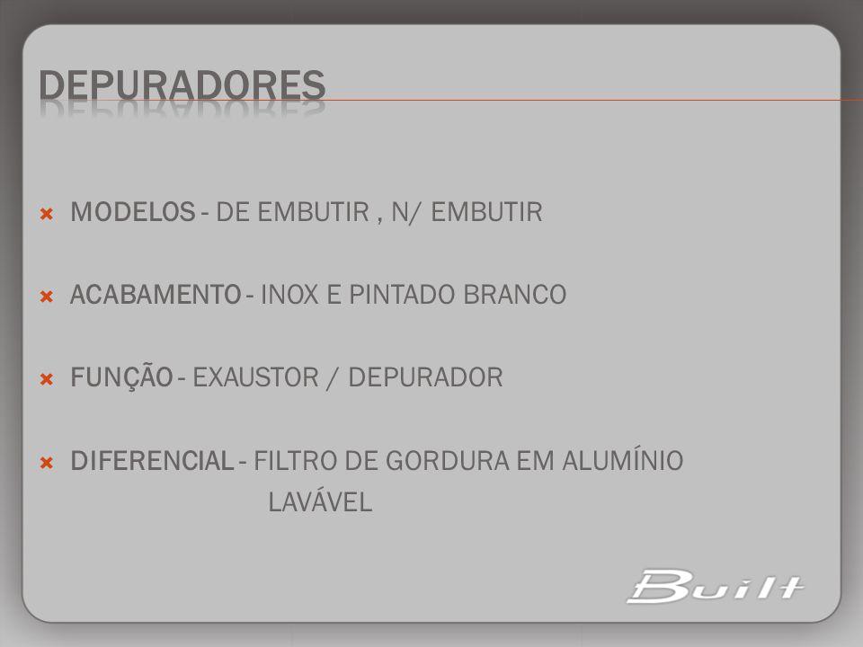 DEPURADORES MODELOS - DE EMBUTIR , N/ EMBUTIR
