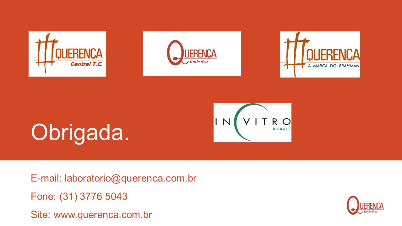 Obrigada. E-mail: laboratorio@querenca.com.br Fone: (31) 3776 5043