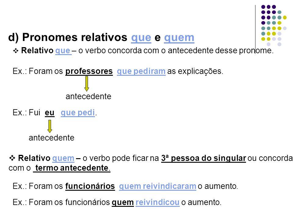 d) Pronomes relativos que e quem